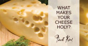 Finest-kind-blog-what-makes-your-cheese-holy