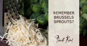 Finest-Kind_RECIPE-WITH-CHEESE---Brussels-sprouts-gratin---JUN-18